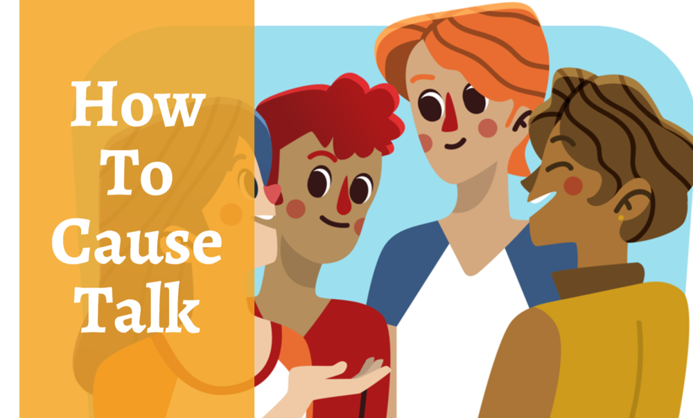 6 Secrets To Cause Talk