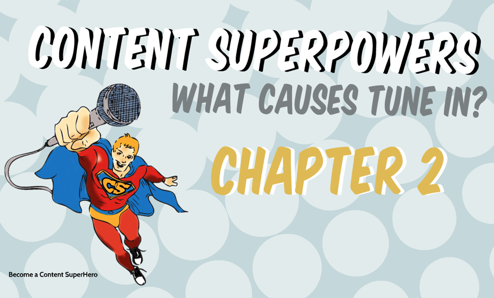Content Superhero 2: What Causes Tune In? Presentation & Slides